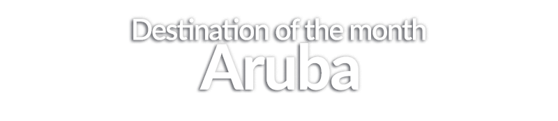 Destination of the Month - Aruba