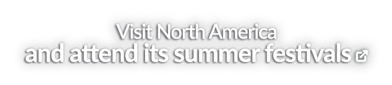 Visit North America and attend its summer festivals