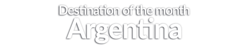 Destination of the month Argentina