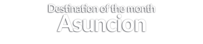 Asuncion is our Destination of the Month