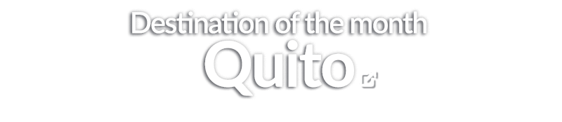 destination of the month quito